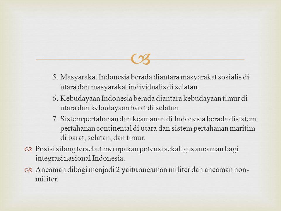  5. Masyarakat Indonesia berada diantara masyarakat sosialis di utara dan masyarakat individualis di selatan. 6. Kebudayaan Indonesia berada diantara