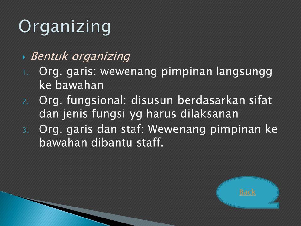  Bentuk organizing 1. Org. garis: wewenang pimpinan langsungg ke bawahan 2. Org. fungsional: disusun berdasarkan sifat dan jenis fungsi yg harus dila