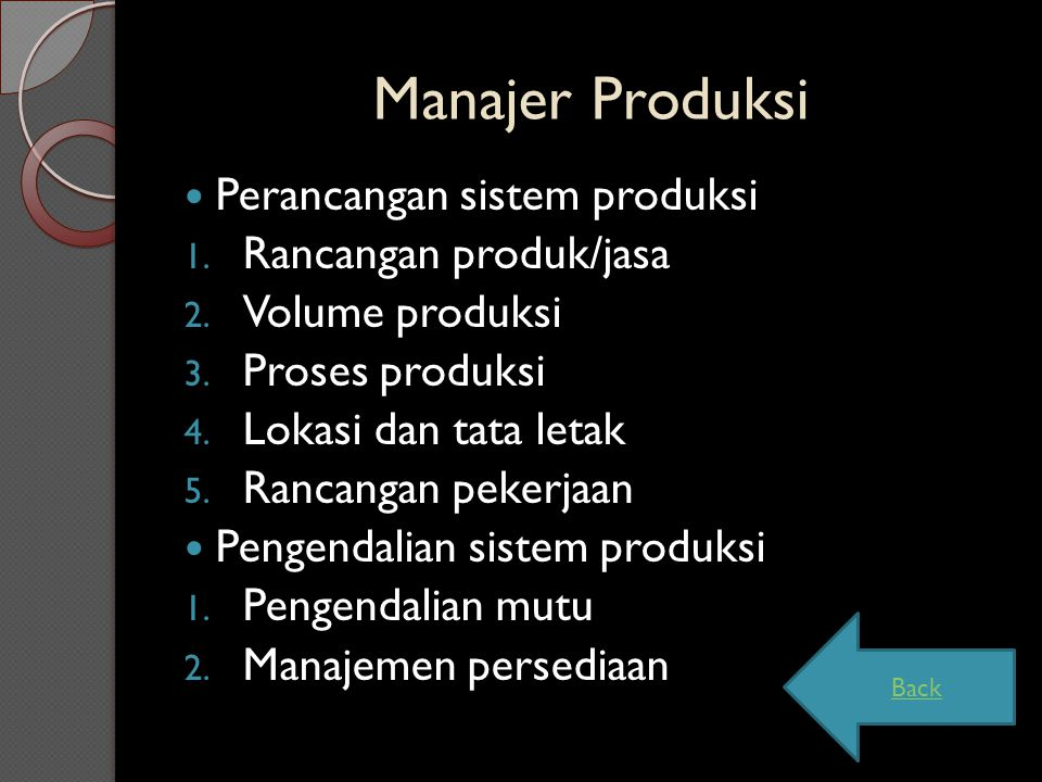 Manajer Produksi Perancangan sistem produksi 1. Rancangan produk/jasa 2. Volume produksi 3. Proses produksi 4. Lokasi dan tata letak 5. Rancangan peke