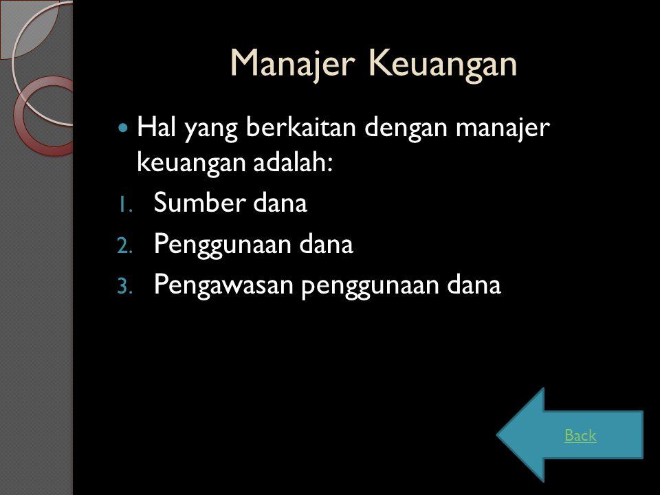 Manajer Keuangan Hal yang berkaitan dengan manajer keuangan adalah: 1. Sumber dana 2. Penggunaan dana 3. Pengawasan penggunaan dana Back