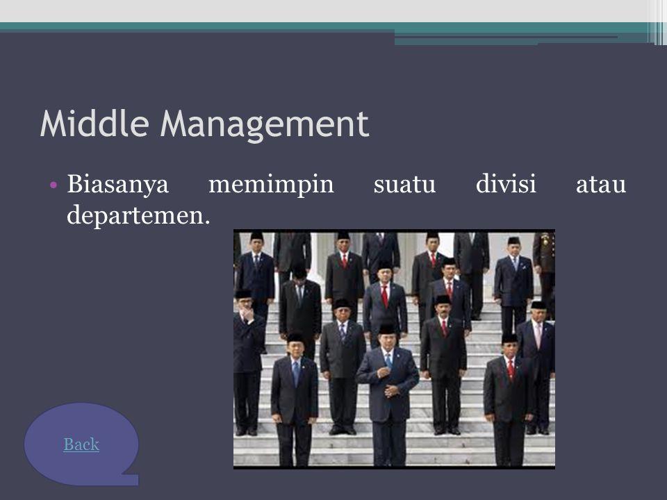 Supervisory Management Bagian ini menjalankan rencana yang dibuat manajemen menengah. Content