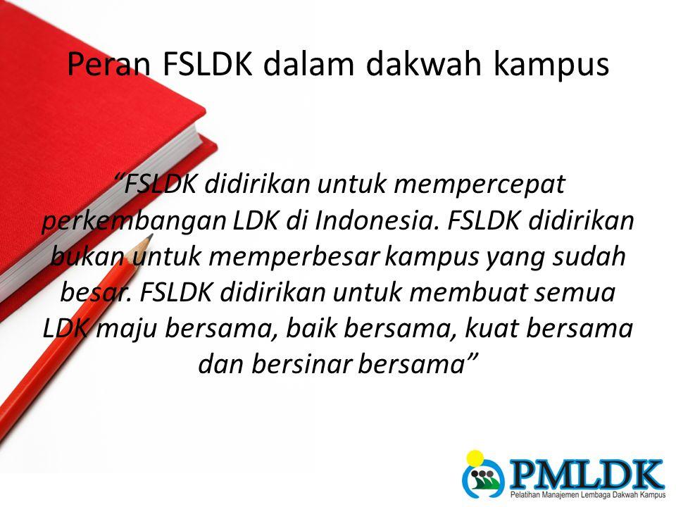 "Peran FSLDK dalam dakwah kampus ""FSLDK didirikan untuk mempercepat perkembangan LDK di Indonesia. FSLDK didirikan bukan untuk memperbesar kampus yang"