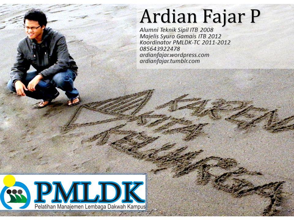 Ardian Fajar P Alumni Teknik Sipil ITB 2008 Majelis Syuro Gamais ITB 2012 Koordinator PMLDK-TC 2011-2012 085643922478ardianfajar.wordpress.comardianfa