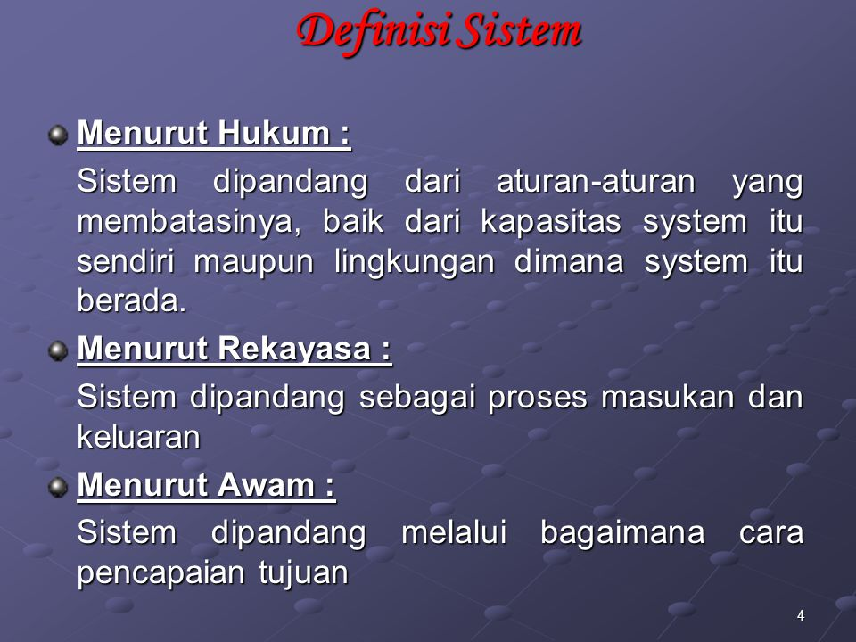 4 Menurut Hukum : Sistem dipandang dari aturan-aturan yang membatasinya, baik dari kapasitas system itu sendiri maupun lingkungan dimana system itu be