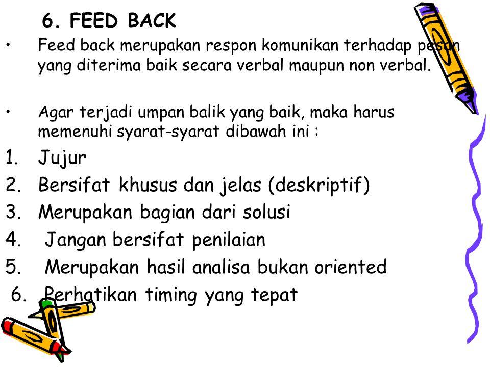 6. FEED BACK Feed back merupakan respon komunikan terhadap pesan yang diterima baik secara verbal maupun non verbal. Agar terjadi umpan balik yang bai