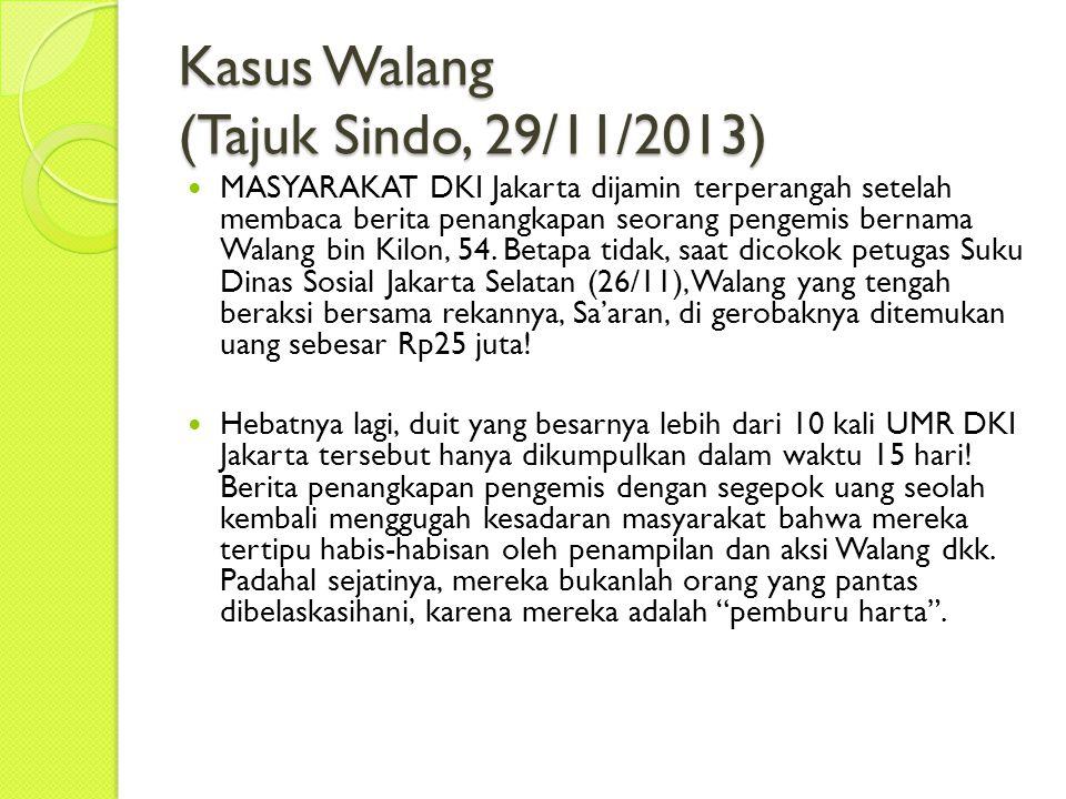 Kasus Walang (Tajuk Sindo, 29/11/2013) MASYARAKAT DKI Jakarta dijamin terperangah setelah membaca berita penangkapan seorang pengemis bernama Walang bin Kilon, 54.