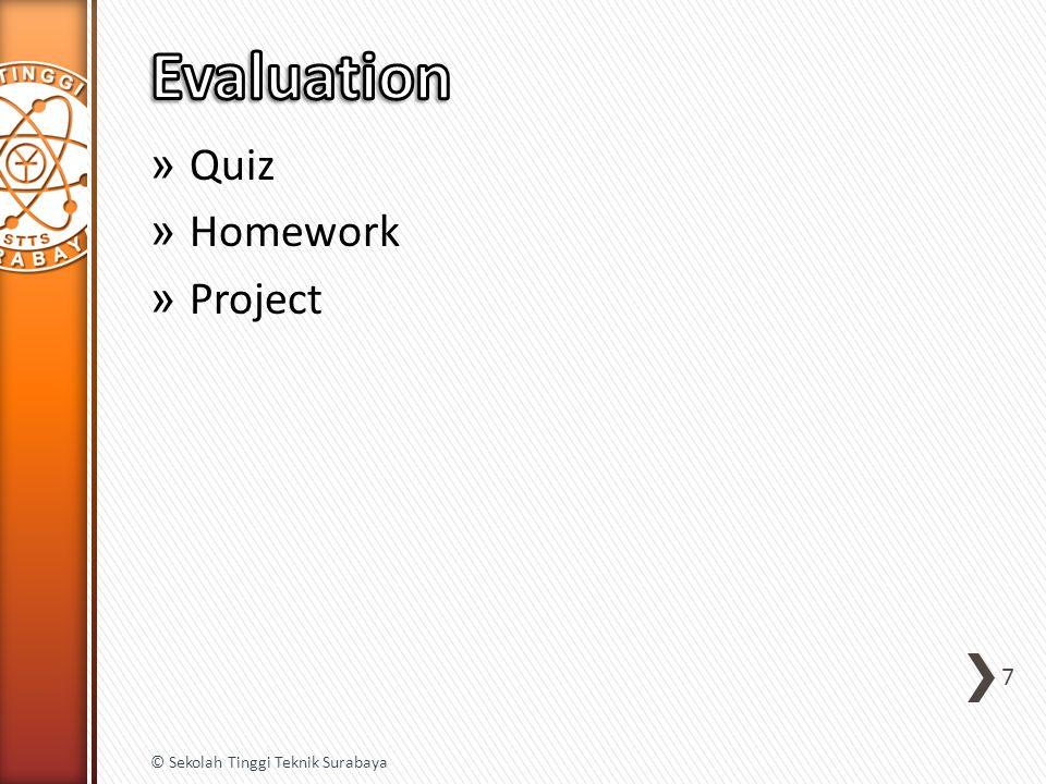 » Mid Term: 30% » Final Term: 30% » Project + Assistance: 25% » Quiz and Homework: 15% 8 © Sekolah Tinggi Teknik Surabaya