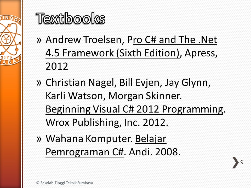 » Andrew Troelsen, Pro C# and The.Net 4.5 Framework (Sixth Edition), Apress, 2012 » Christian Nagel, Bill Evjen, Jay Glynn, Karli Watson, Morgan Skinner.