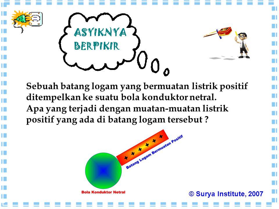 Sebuah batang logam yang bermuatan listrik positif ditempelkan ke suatu bola konduktor netral. Apa yang terjadi dengan muatan-muatan listrik positif y