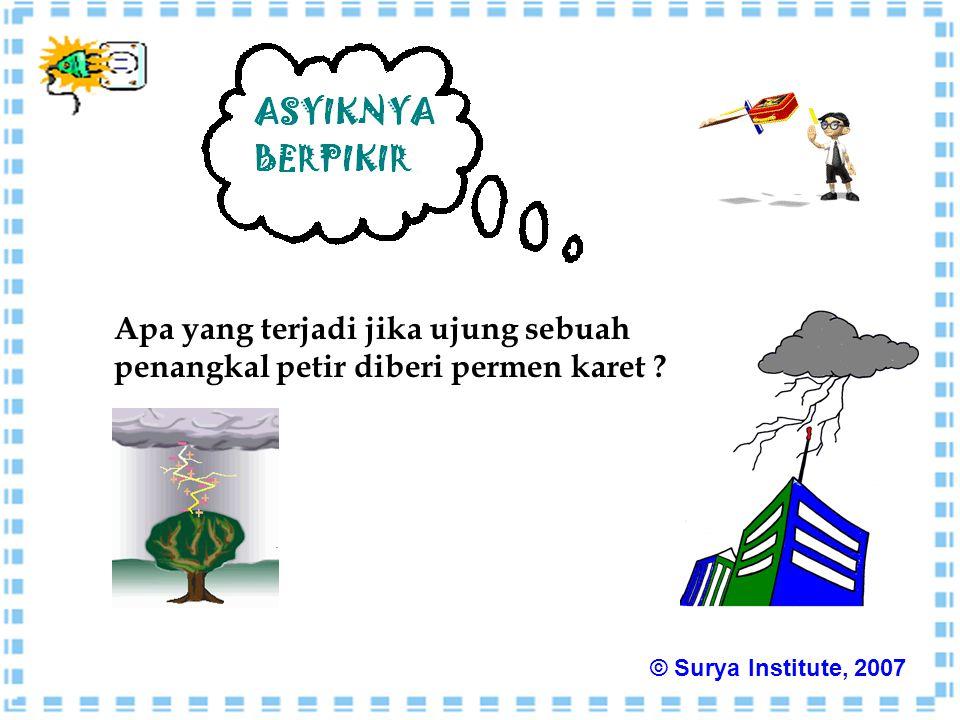Apa yang terjadi jika ujung sebuah penangkal petir diberi permen karet ? © Surya Institute, 2007