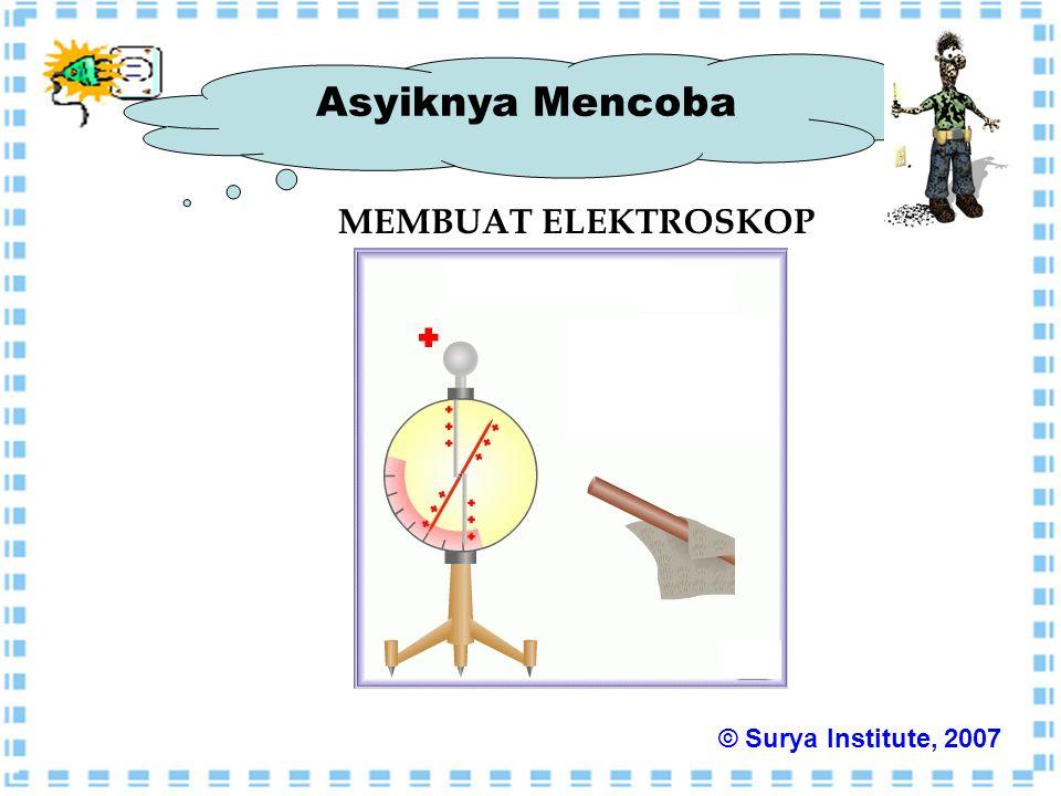 Asyiknya Mencoba MEMBUAT ELEKTROSKOP © Surya Institute, 2007