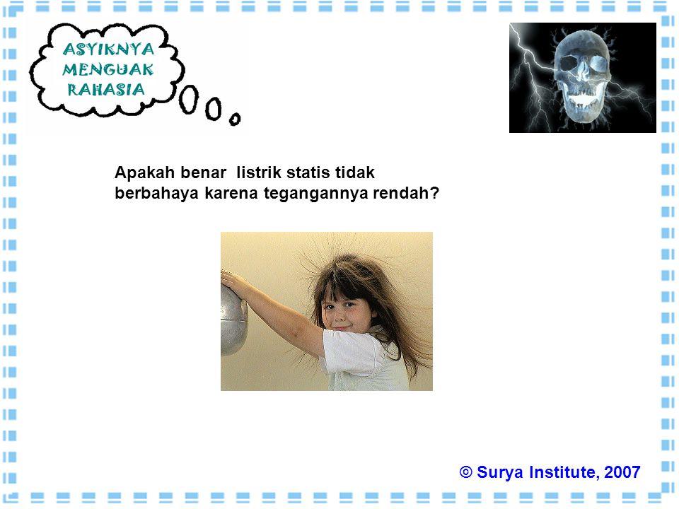 Apakah benar listrik statis tidak berbahaya karena tegangannya rendah? © Surya Institute, 2007