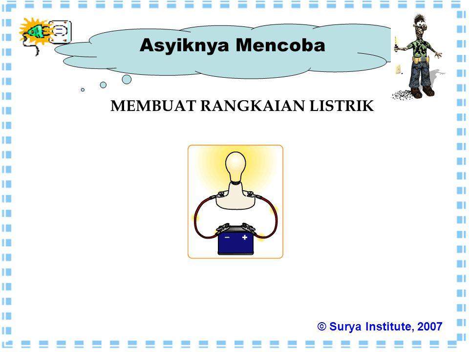 Asyiknya Mencoba MEMBUAT RANGKAIAN LISTRIK © Surya Institute, 2007