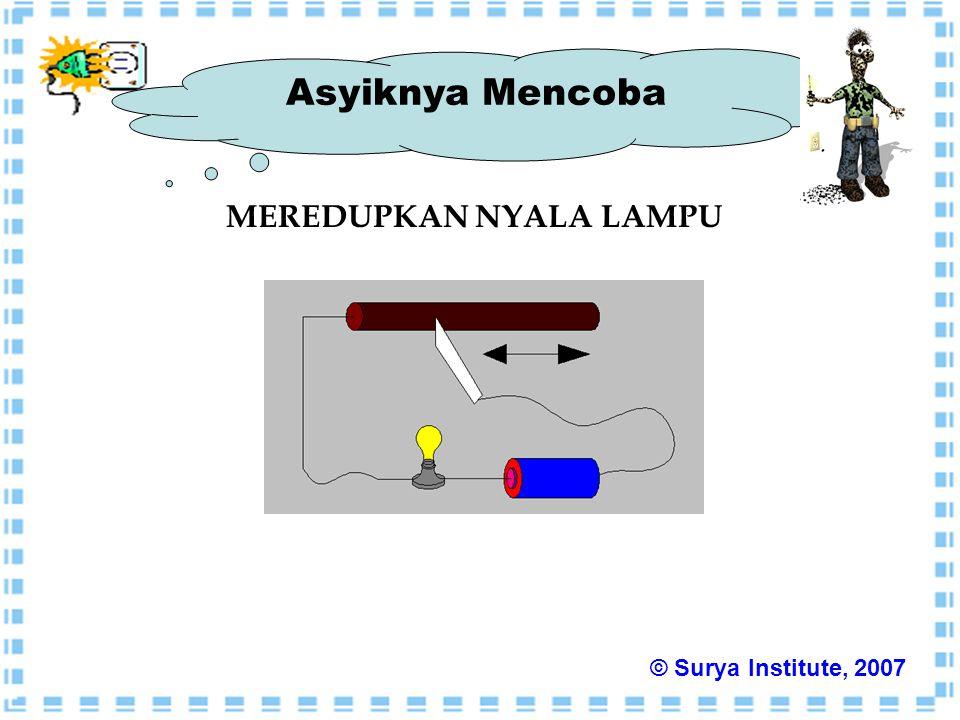 Asyiknya Mencoba MEREDUPKAN NYALA LAMPU © Surya Institute, 2007