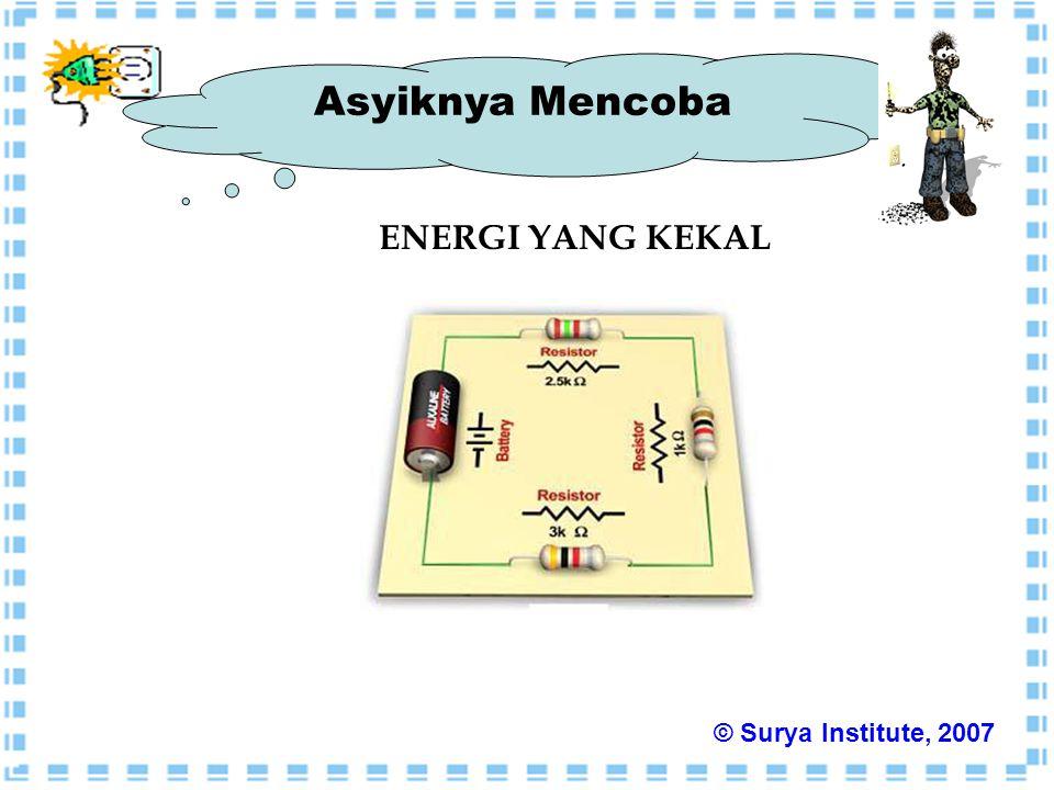 Asyiknya Mencoba ENERGI YANG KEKAL © Surya Institute, 2007