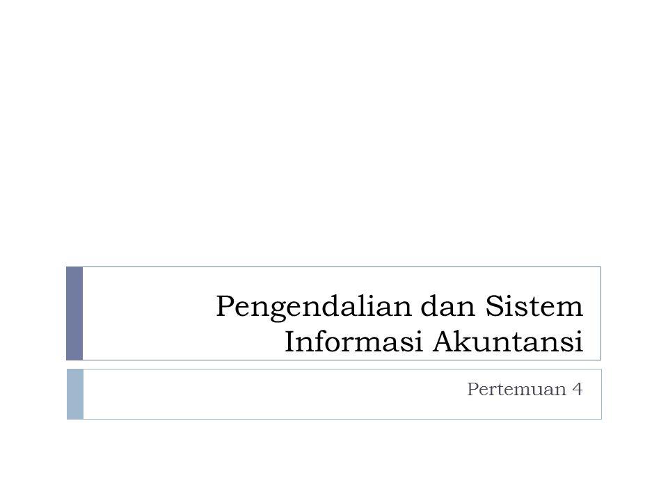 Pengendalian dan Sistem Informasi Akuntansi Pertemuan 4