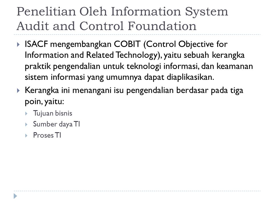 Penelitian Oleh Information System Audit and Control Foundation  ISACF mengembangkan COBIT (Control Objective for Information and Related Technology)