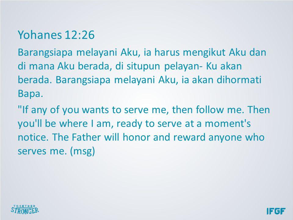 Yohanes 12:26 Barangsiapa melayani Aku, ia harus mengikut Aku dan di mana Aku berada, di situpun pelayan- Ku akan berada.