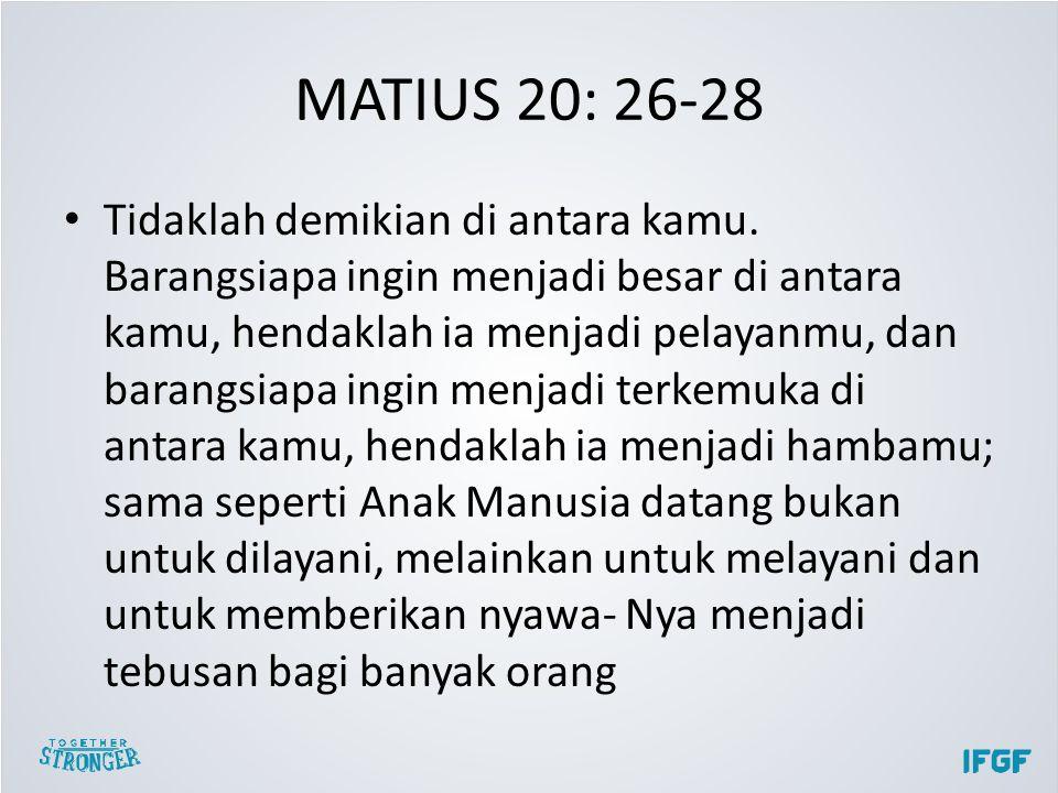 MATIUS 20: 26-28 Tidaklah demikian di antara kamu.