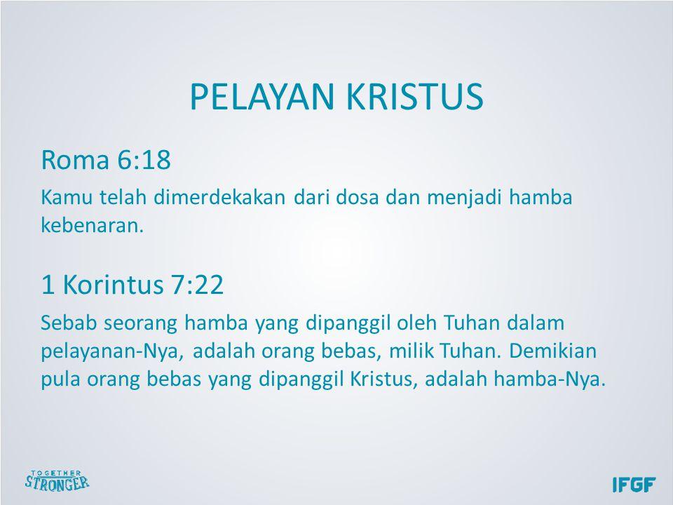 PELAYAN KRISTUS Roma 6:18 Kamu telah dimerdekakan dari dosa dan menjadi hamba kebenaran.