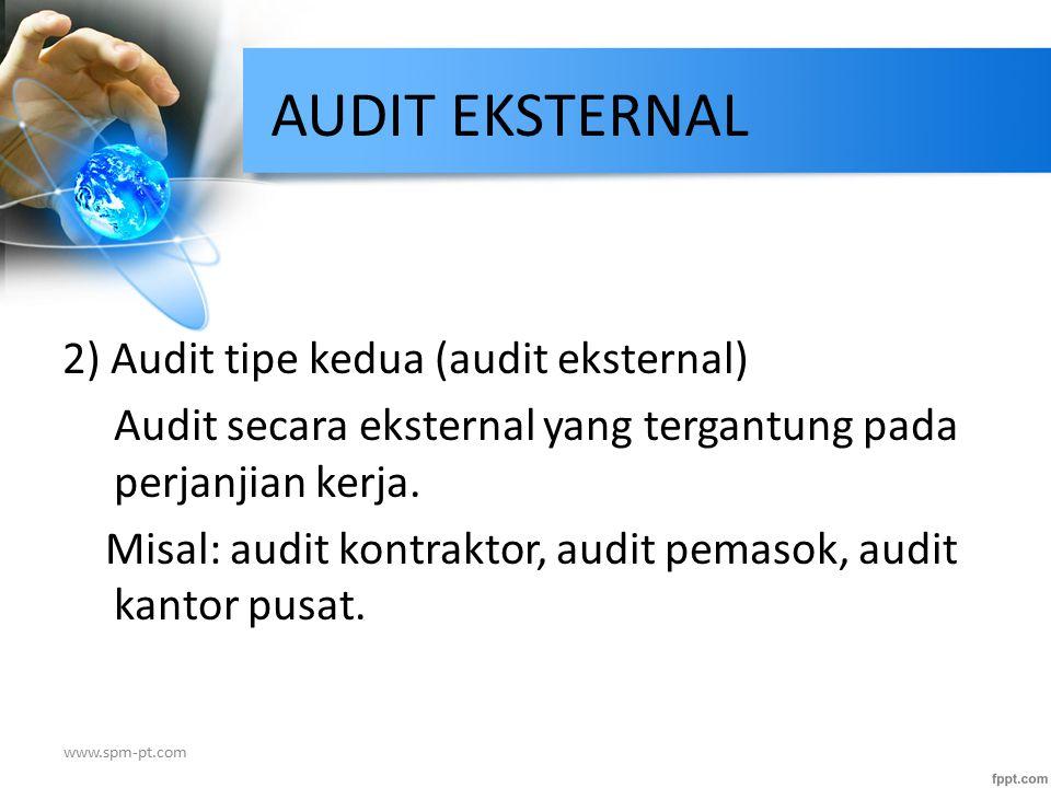 2) Audit tipe kedua (audit eksternal) Audit secara eksternal yang tergantung pada perjanjian kerja. Misal: audit kontraktor, audit pemasok, audit kant