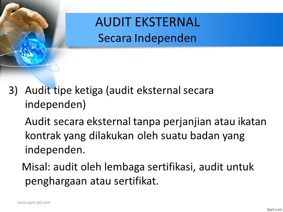 3)Audit tipe ketiga (audit eksternal secara independen) Audit secara eksternal tanpa perjanjian atau ikatan kontrak yang dilakukan oleh suatu badan ya