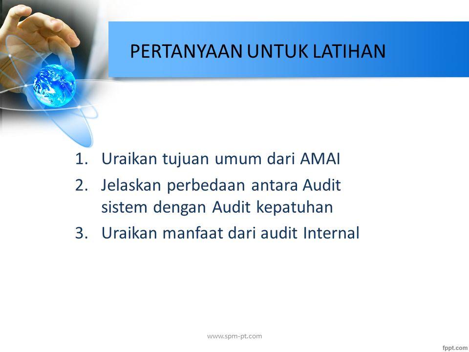 PERTANYAAN UNTUK LATIHAN 1.Uraikan tujuan umum dari AMAI 2.Jelaskan perbedaan antara Audit sistem dengan Audit kepatuhan 3.Uraikan manfaat dari audit