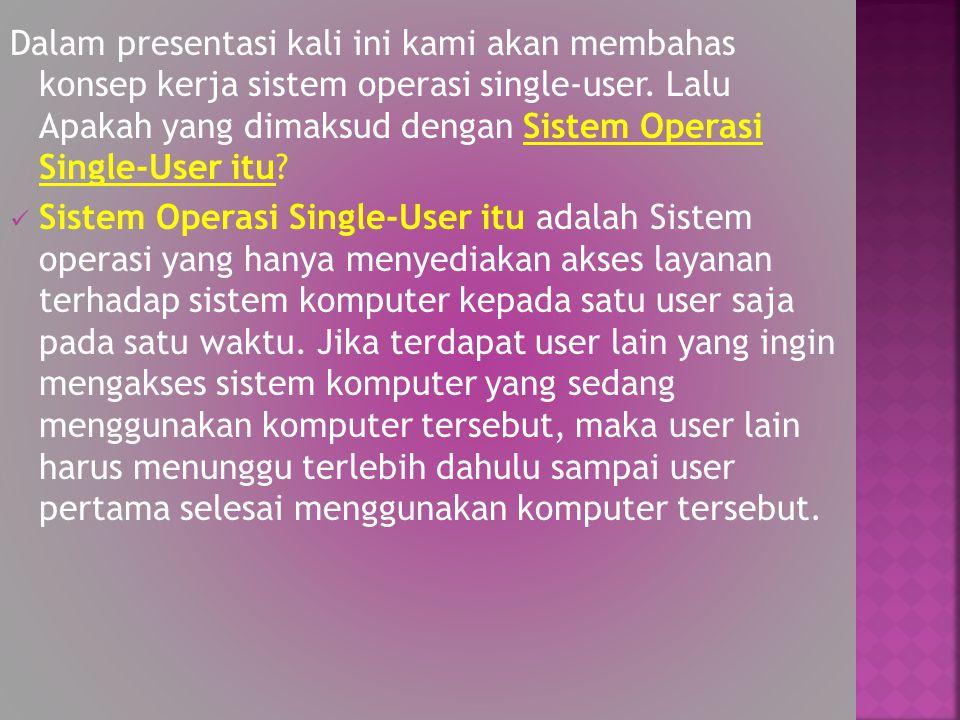 Dalam presentasi kali ini kami akan membahas konsep kerja sistem operasi single-user. Lalu Apakah yang dimaksud dengan Sistem Operasi Single-User itu?