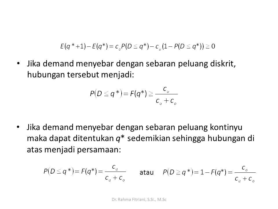 EOQ dengan Permintaan Probabilistik (r, q) model Karena demand proses Poisson: X: peubah acak sbg jumlah permintaan selama lead time, jika lead time selama L maka – X~Poisson(L λ ) – Berlaku: