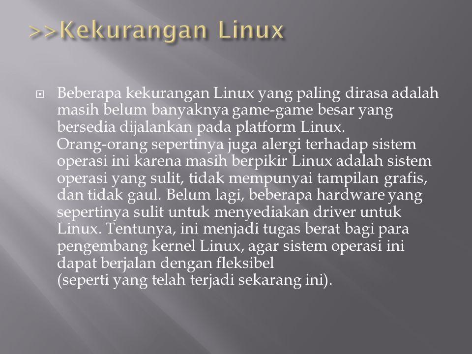  Beberapa kekurangan Linux yang paling dirasa adalah masih belum banyaknya game-game besar yang bersedia dijalankan pada platform Linux.