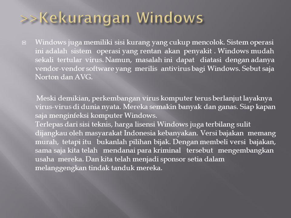  Windows juga memiliki sisi kurang yang cukup mencolok. Sistem operasi ini adalah sistem operasi yang rentan akan penyakit. Windows mudah sekali tert