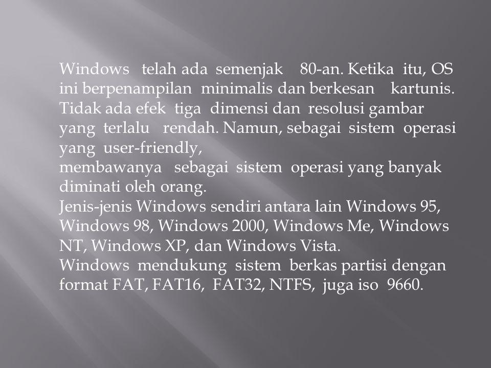 Windows telah ada semenjak 80-an. Ketika itu, OS ini berpenampilan minimalis dan berkesan kartunis. Tidak ada efek tiga dimensi dan resolusi gambar ya