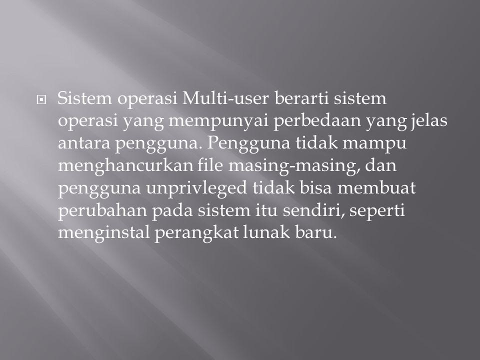  Sistem operasi Multi-user berarti sistem operasi yang mempunyai perbedaan yang jelas antara pengguna. Pengguna tidak mampu menghancurkan file masing