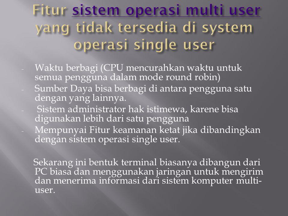 - Waktu berbagi (CPU mencurahkan waktu untuk semua pengguna dalam mode round robin) - Sumber Daya bisa berbagi di antara pengguna satu dengan yang lainnya.