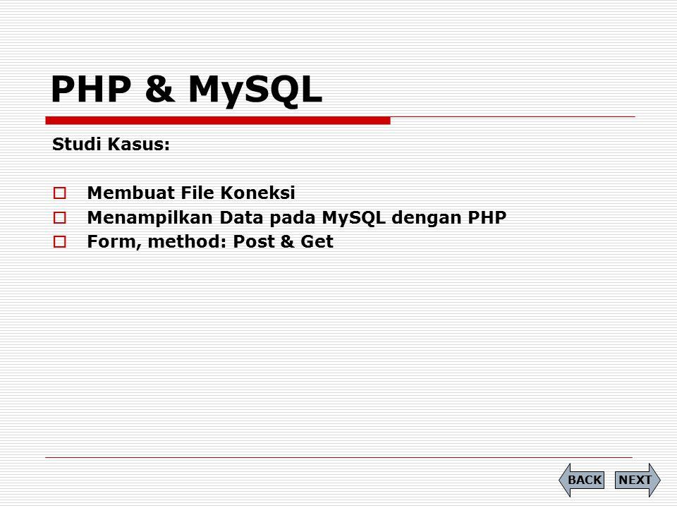 Studi Kasus:  Membuat File Koneksi  Menampilkan Data pada MySQL dengan PHP  Form, method: Post & Get PHP & MySQL NEXTBACK