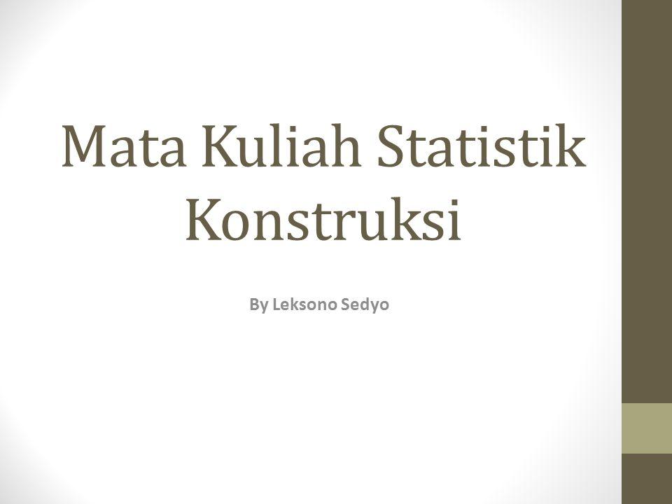 Mata Kuliah Statistik Konstruksi By Leksono Sedyo