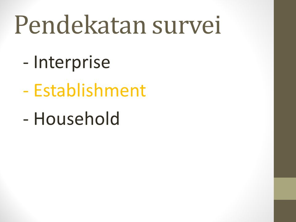 Pendekatan survei - Interprise - Establishment - Household