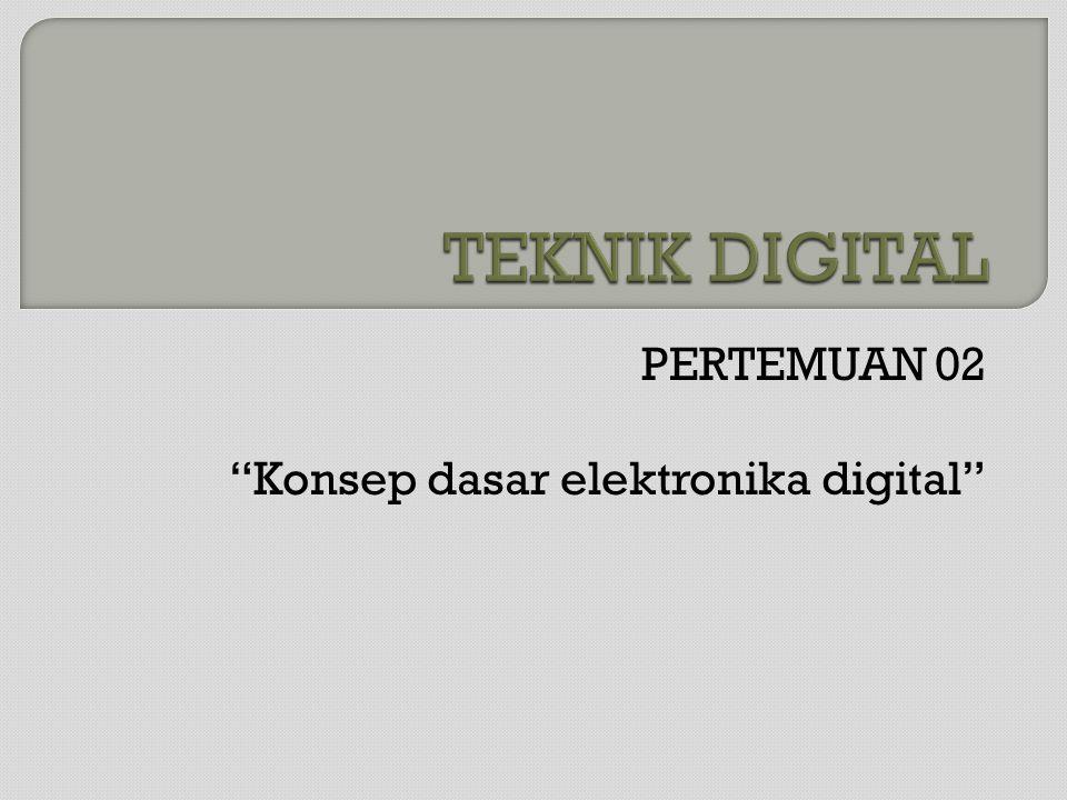 """PERTEMUAN 02 """"Konsep dasar elektronika digital"""""""
