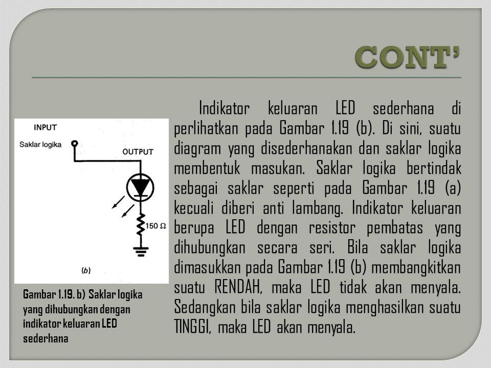 Indikator keluaran LED sederhana di perlihatkan pada Gambar 1.19 (b). Di sini, suatu diagram yang disederhanakan dan saklar logika membentuk masukan.