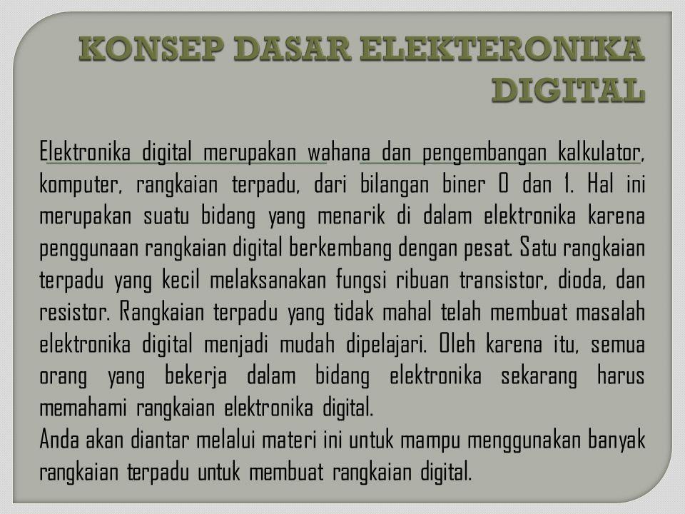 Elektronika digital merupakan wahana dan pengembangan kalkulator, komputer, rangkaian terpadu, dari bilangan biner 0 dan 1. Hal ini merupakan suatu bi