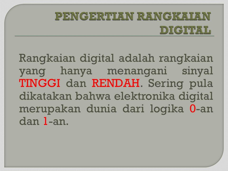 Rangkaian digital adalah rangkaian yang hanya menangani sinyal TINGGI dan RENDAH. Sering pula dikatakan bahwa elektronika digital merupakan dunia dari