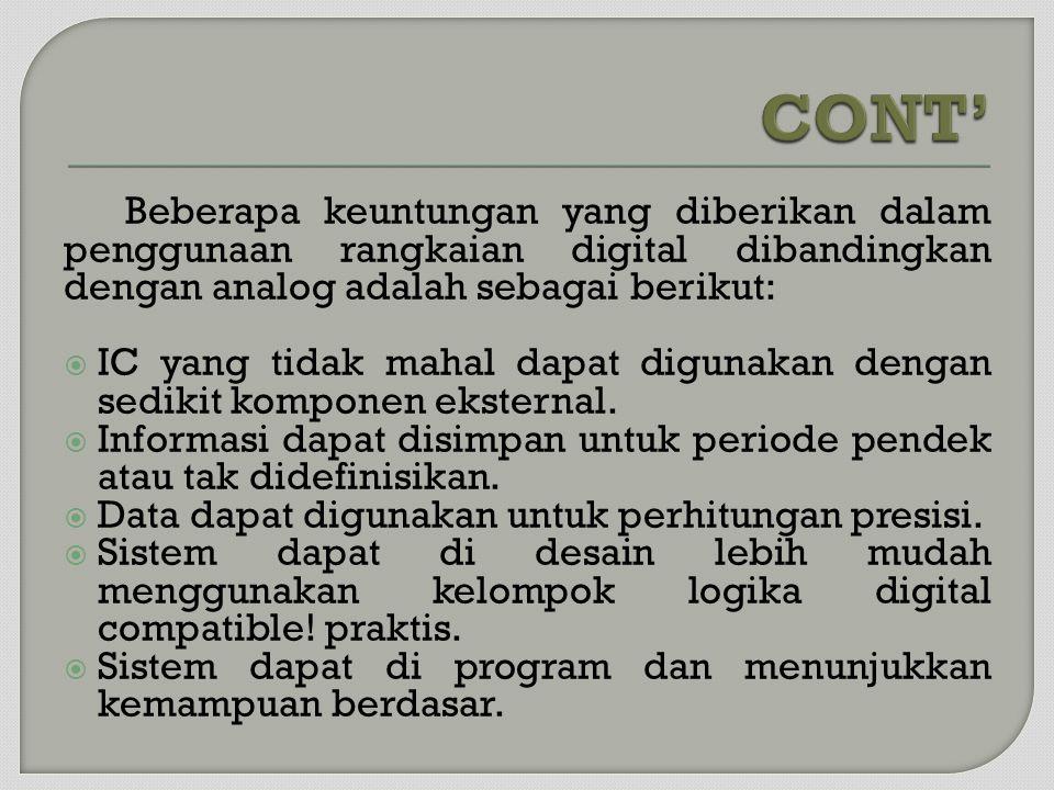 Beberapa keuntungan yang diberikan dalam penggunaan rangkaian digital dibandingkan dengan analog adalah sebagai berikut:  IC yang tidak mahal dapat d