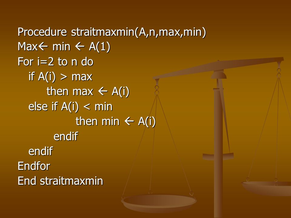 BEST CASE 24510 Max=2 ; Min=2 i=2 A(2) > max maka max = 4 i=3A(3) > max maka max = 5 i=4A(4) > max maka max = 10 Jadi diperoleh min=2 dan max =10 Operasi pembandingan yang dilakukan sebanyak 3 atau (n-1)