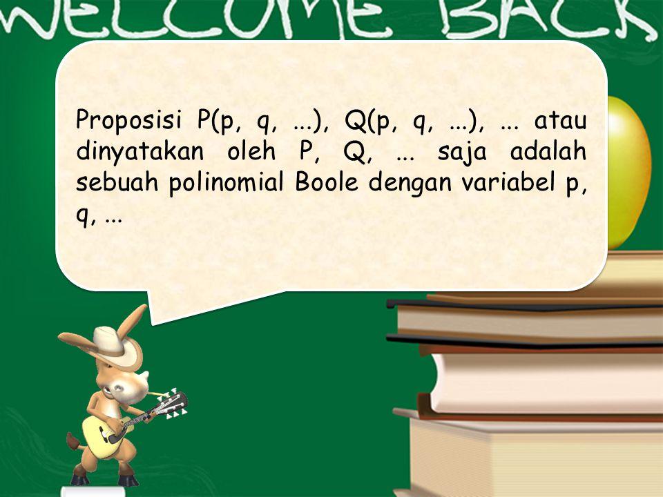 Proposisi P(p, q,...), Q(p, q,...),...atau dinyatakan oleh P, Q,...