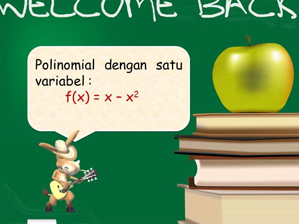 Polinomial dengan satu variabel : f(x) = x – x 2 Polinomial dengan satu variabel : f(x) = x – x 2