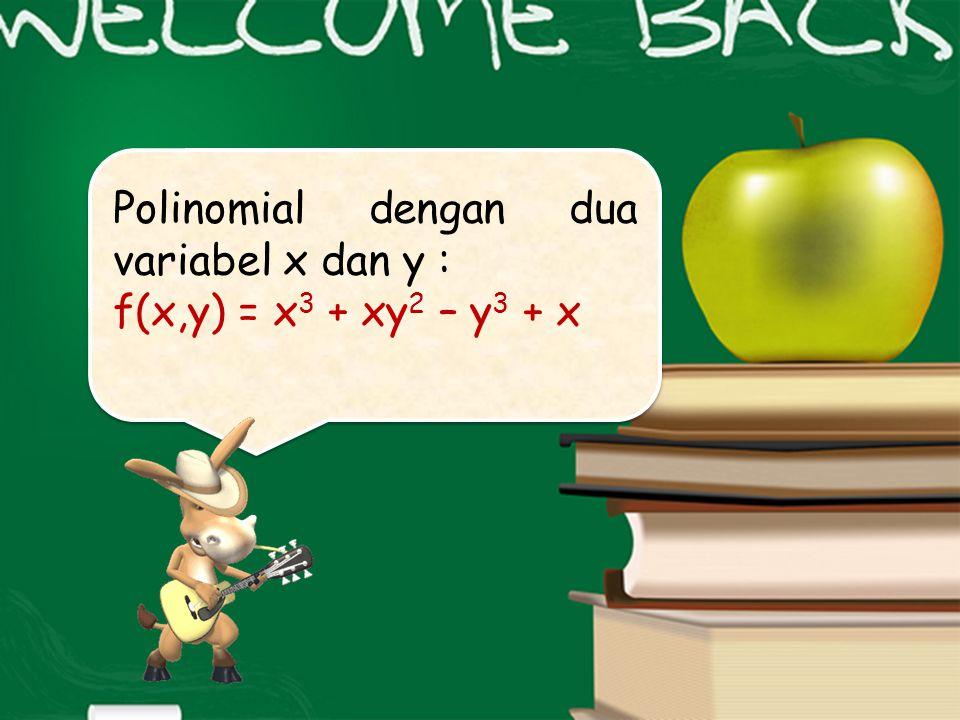 Polinomial dengan dua variabel x dan y : f(x,y) = x 3 + xy 2 – y 3 + x Polinomial dengan dua variabel x dan y : f(x,y) = x 3 + xy 2 – y 3 + x