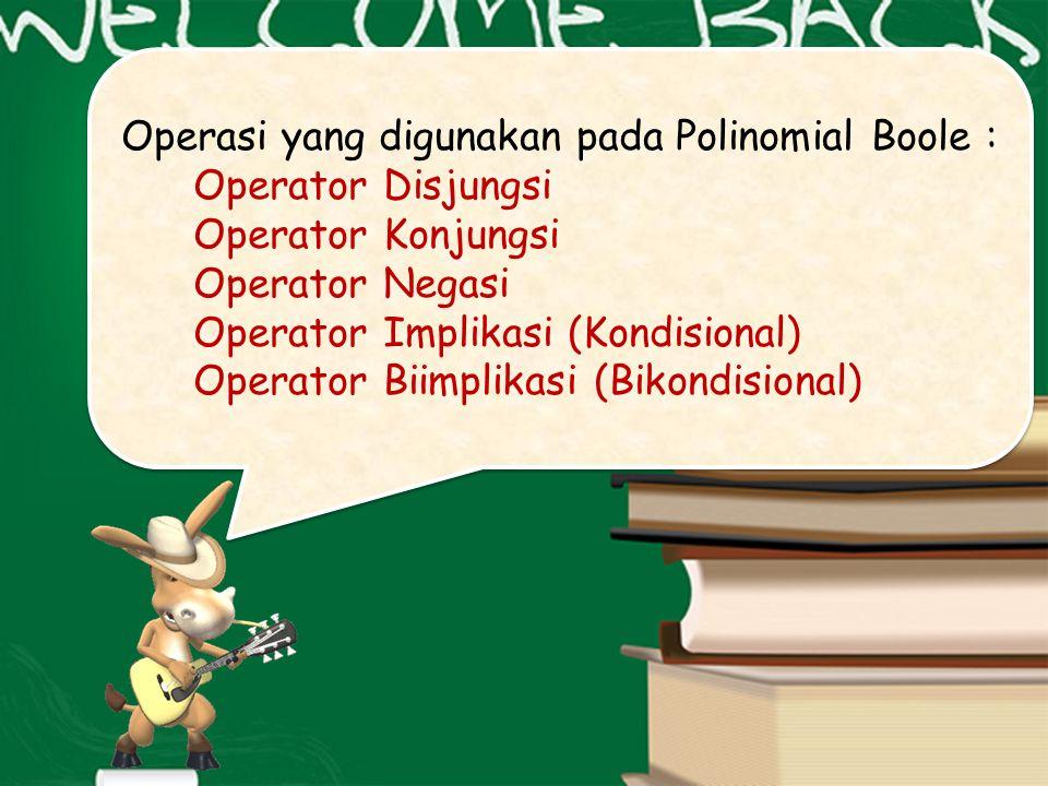 Operasi yang digunakan pada Polinomial Boole : Operator Disjungsi Operator Konjungsi Operator Negasi Operator Implikasi (Kondisional) Operator Biimplikasi (Bikondisional) Operasi yang digunakan pada Polinomial Boole : Operator Disjungsi Operator Konjungsi Operator Negasi Operator Implikasi (Kondisional) Operator Biimplikasi (Bikondisional)