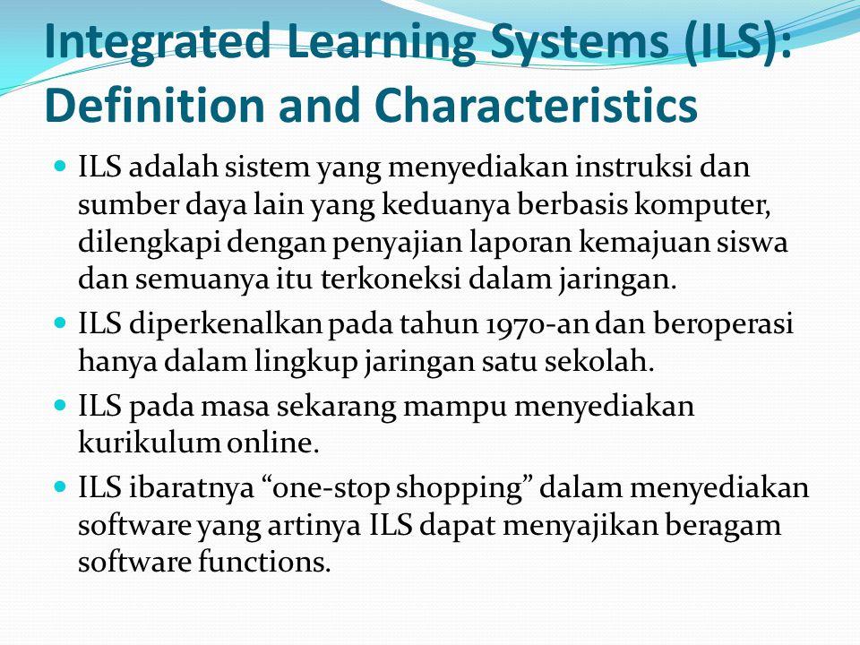 Integrated Learning Systems (ILS): Definition and Characteristics ILS adalah sistem yang menyediakan instruksi dan sumber daya lain yang keduanya berb