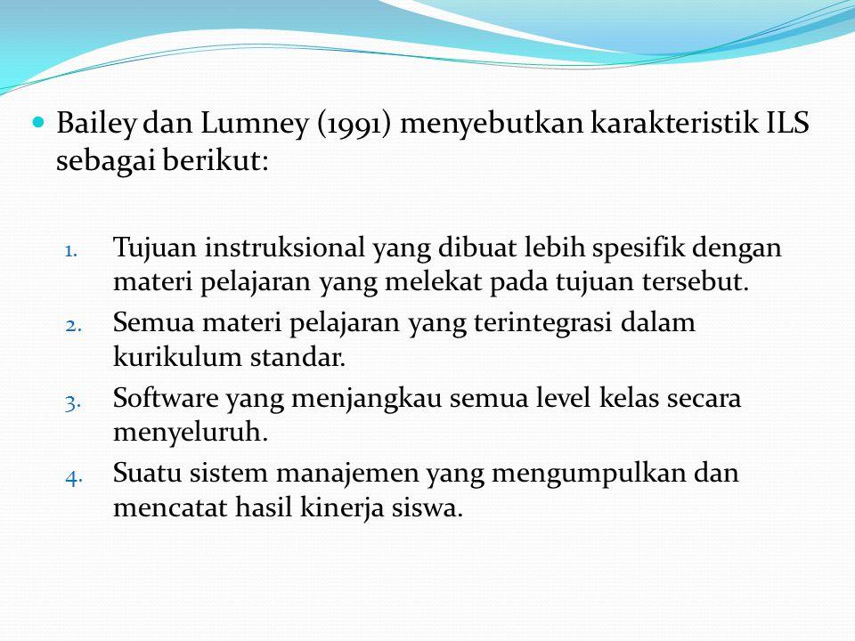 Bailey dan Lumney (1991) menyebutkan karakteristik ILS sebagai berikut: 1. Tujuan instruksional yang dibuat lebih spesifik dengan materi pelajaran yan