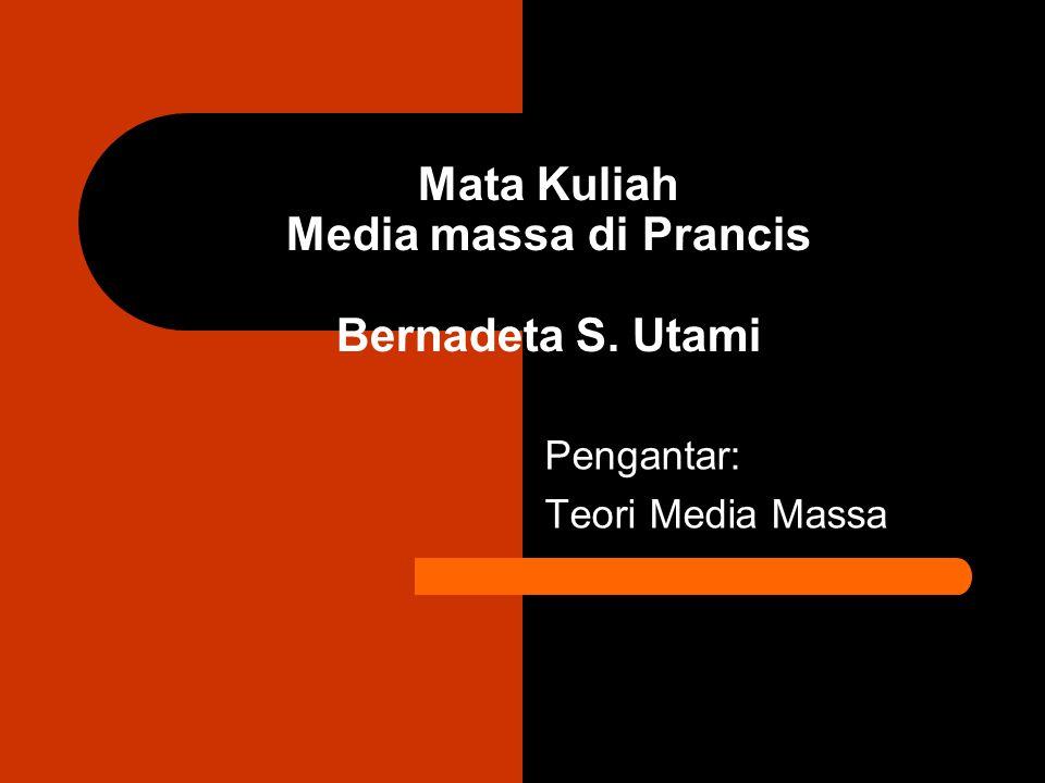 Mata Kuliah Media massa di Prancis Bernadeta S. Utami Pengantar: Teori Media Massa